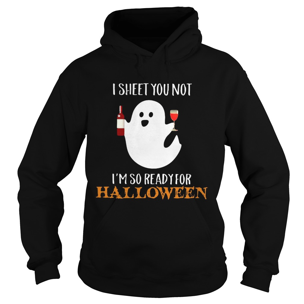 I sheet you not Im so ready for Halloween Hoodie