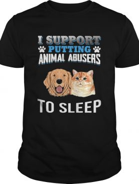 I support putting animal abusers to sleep shirt