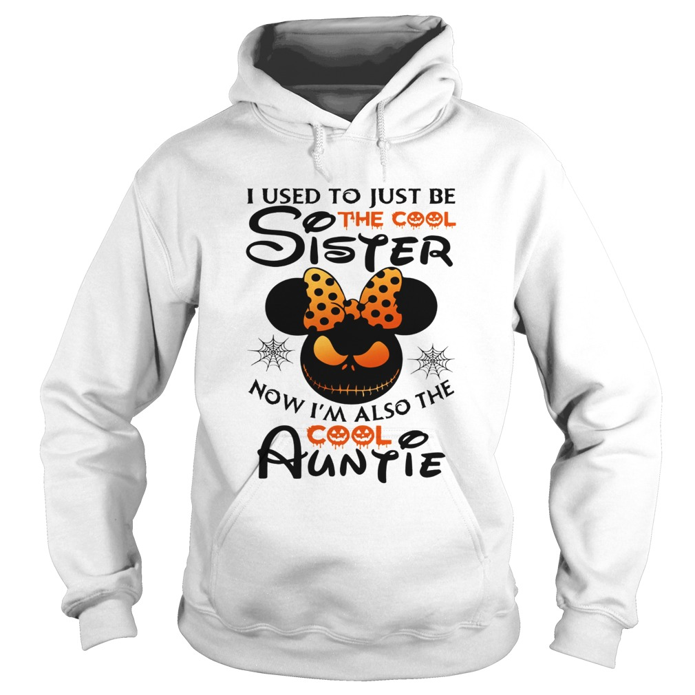 I use to just be the cool sister now Im also the cool Auntie Minnie Halloween Hoodie