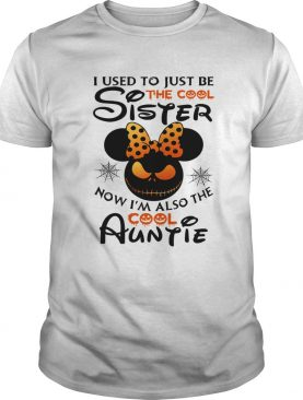 I use to just be the cool sister now Im also the cool Auntie Minnie Halloween shirt