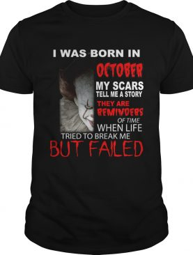 I was born in October my scars tell me a story Pennywise shirt