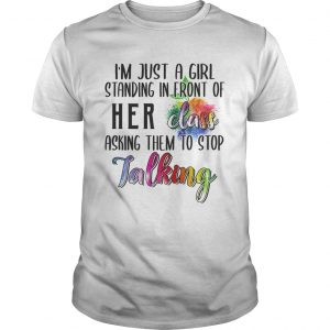 Im Just A Girl Standing In Front Of Her Class Asking Them To Stop Talking TShirt Unisex