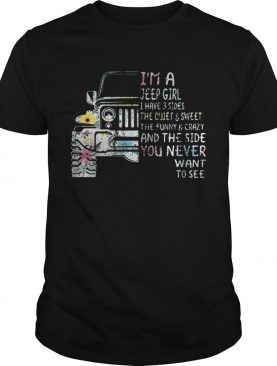 Im a Jeep girl I have 3 sides the quiet and sweet shirt