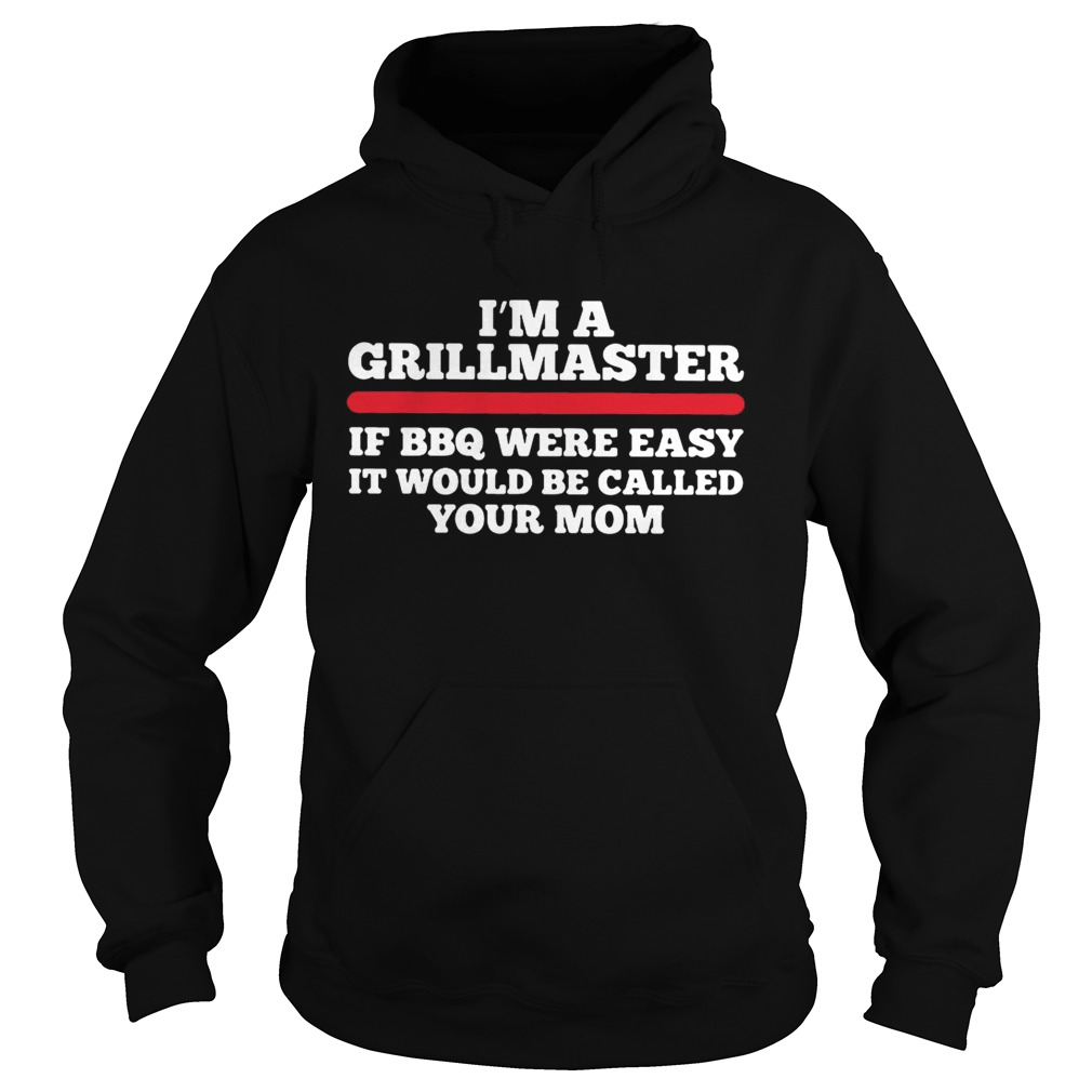 Im a grillmaster if BBQ were easy if would be called your mom Hoodie