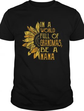 In A World Full Of Grandmas & Sunflower Be A NaNa T-Shirt