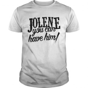 Jolene you can have him  Unisex