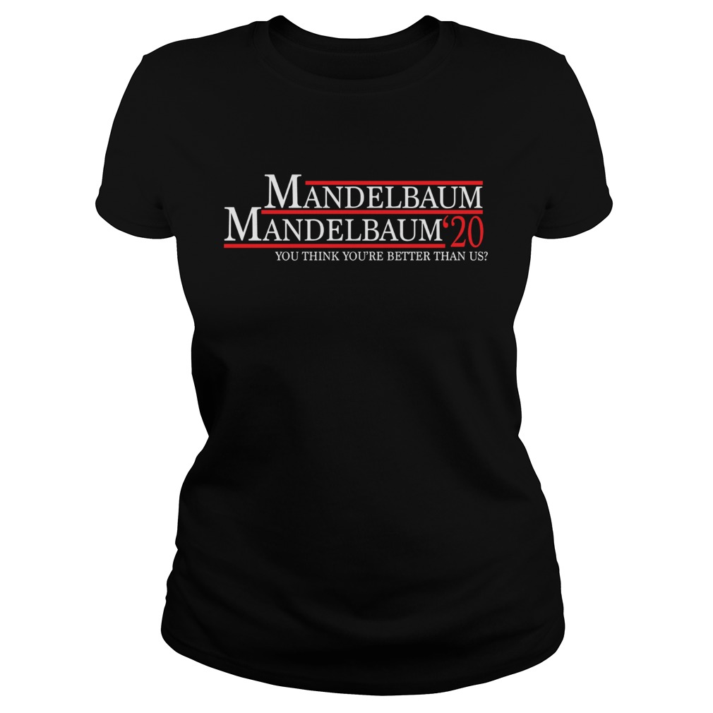 Mandelbaum 2020 president you think youre better than us Classic Ladies