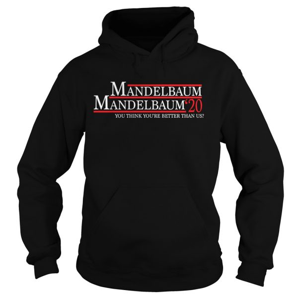 Mandelbaum 2020 president you think youre better than us  Hoodie