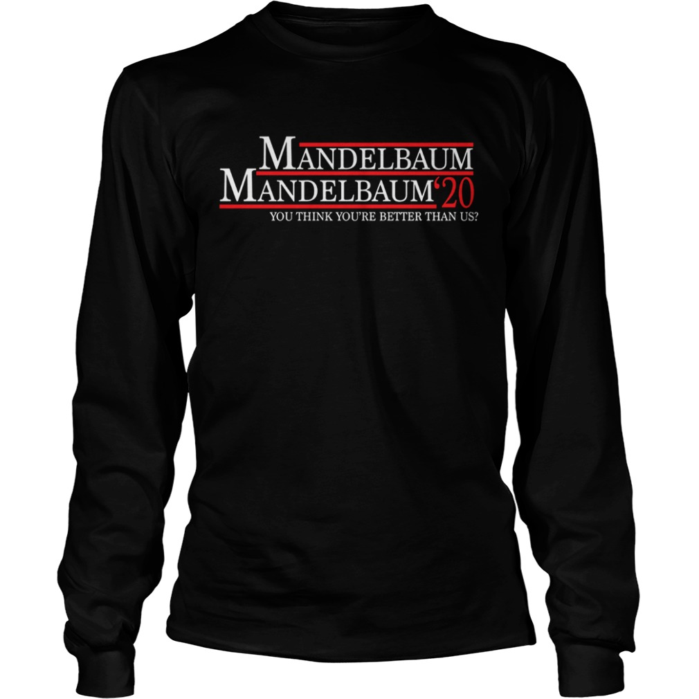 Mandelbaum 2020 president you think youre better than us LongSleeve