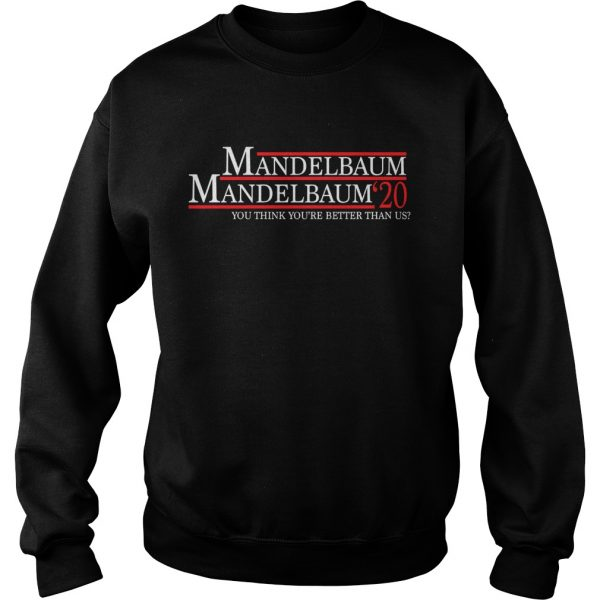 Mandelbaum 2020 president you think youre better than us  Sweatshirt
