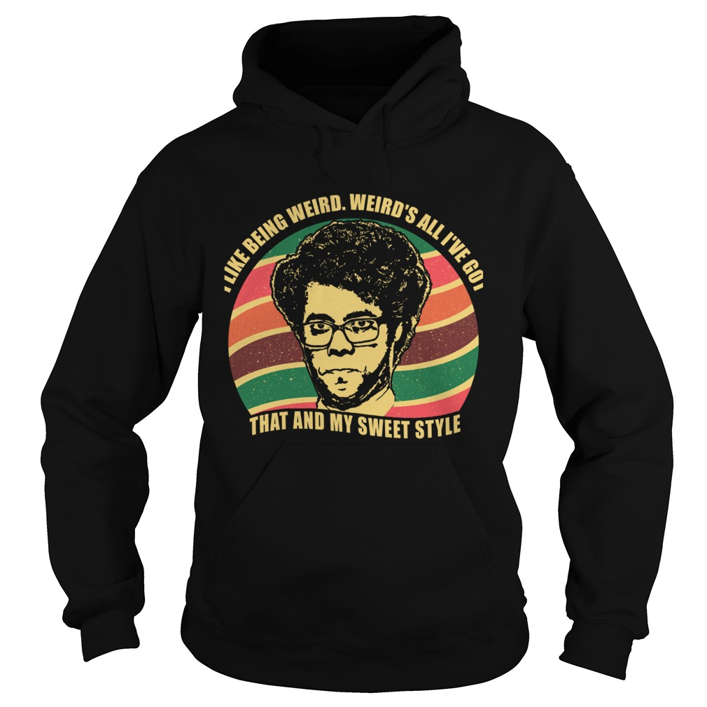 Maurice Moss I like being weird Weirds all Ive got That and my sweet style Hoodie
