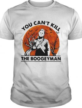 Michael Myers you cant kill the Boogeyman t-shirt