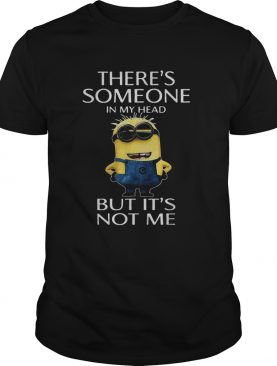 Minion there's someone in my head but It's not me shirt