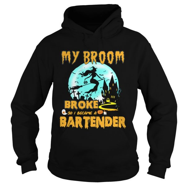My broom broke so I became a bartender Halloween  Hoodie