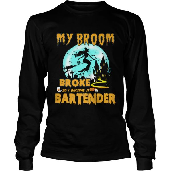 My broom broke so I became a bartender Halloween  LongSleeve