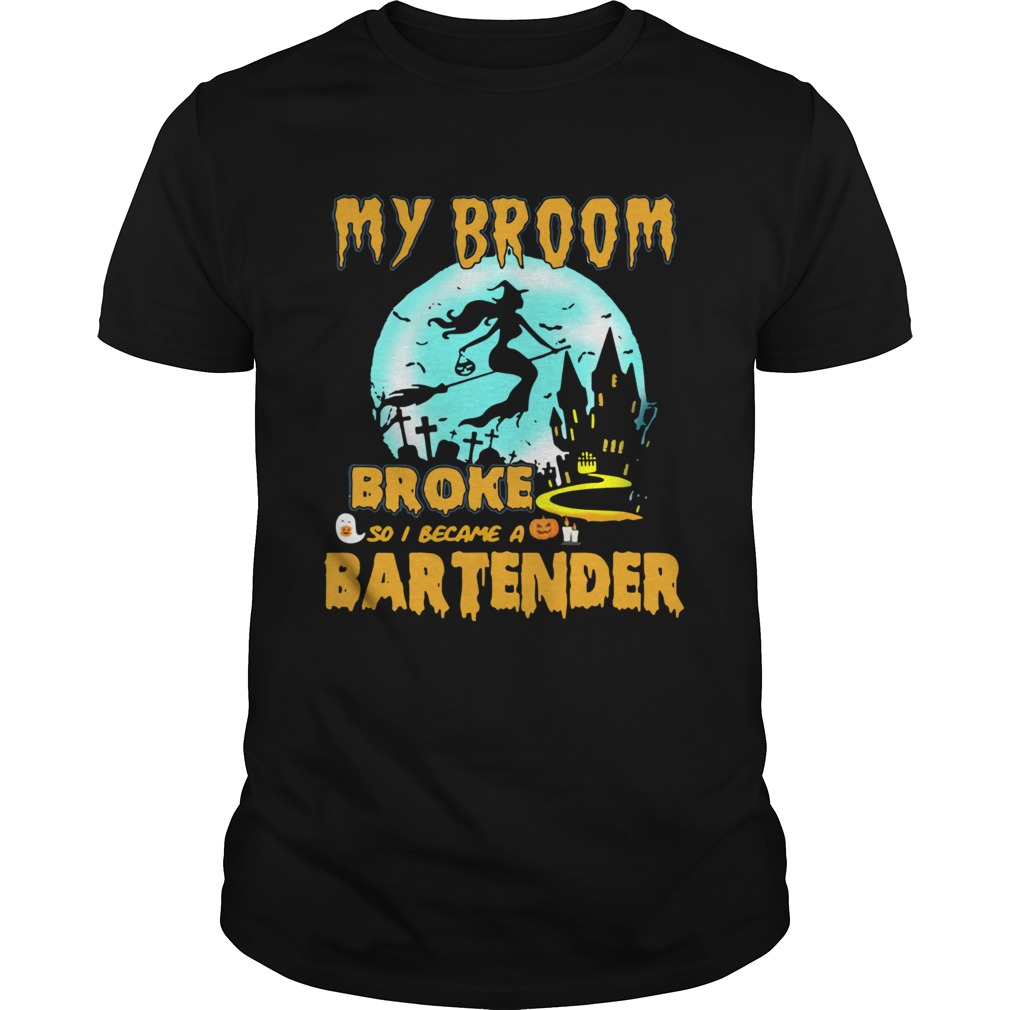 My broom broke so I became a bartender Halloween Unisex