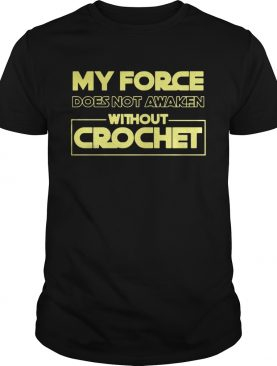 My force does not awaken without crochet shirt