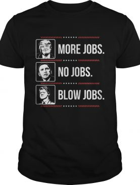 Offcical Trump More Jobs Obama No Jobs Bill Cinton Blow Jobs shirt