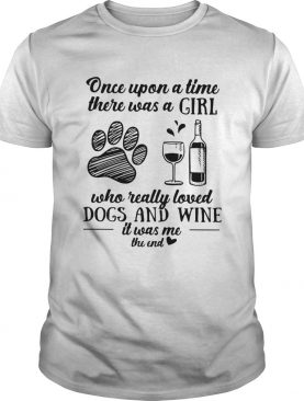 Once upon a time there was a girl who really loved dog and wine shirt