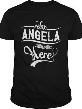 Relax Angela is here shirt