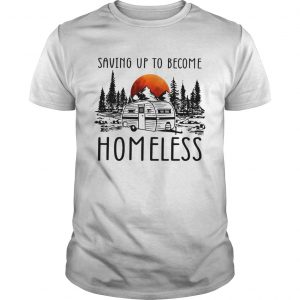 Saving up to become homeless  Unisex
