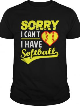 Softball Sorry I Can't I Have Softball shirt