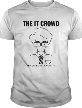 The IT Crowd moss goes to university shirt