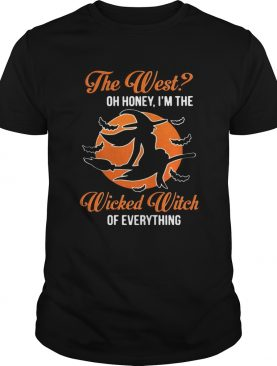 The West oh honey Im the wicked witch of everything shirt