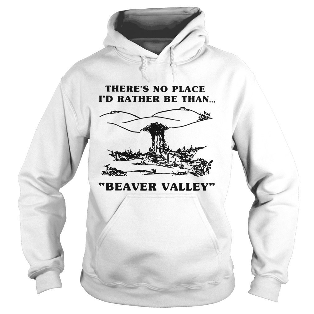 Theres no place Id rather be than Beaver Valley Hoodie