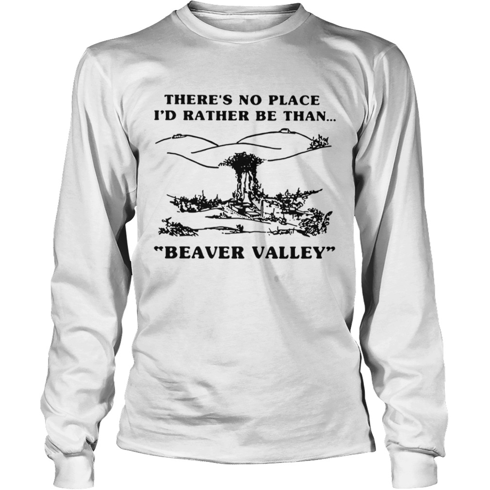 Theres no place Id rather be than Beaver Valley LongSleeve