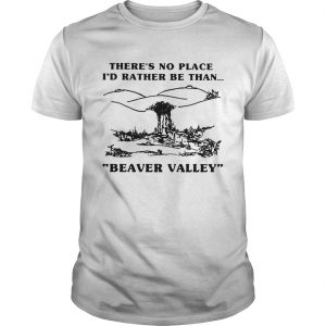 Theres no place Id rather be than Beaver Valley  Unisex