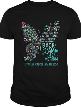 They Whispered To Her You Can Not With Stand The Storm Ovarian Cancer Awareness shirt