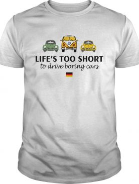 Volkswagen Lifes too short to drive boring cars shirt