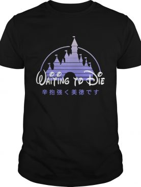 Waiting to die Disney shirt