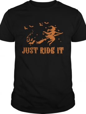 Witches just ride it Halloween t-shirt