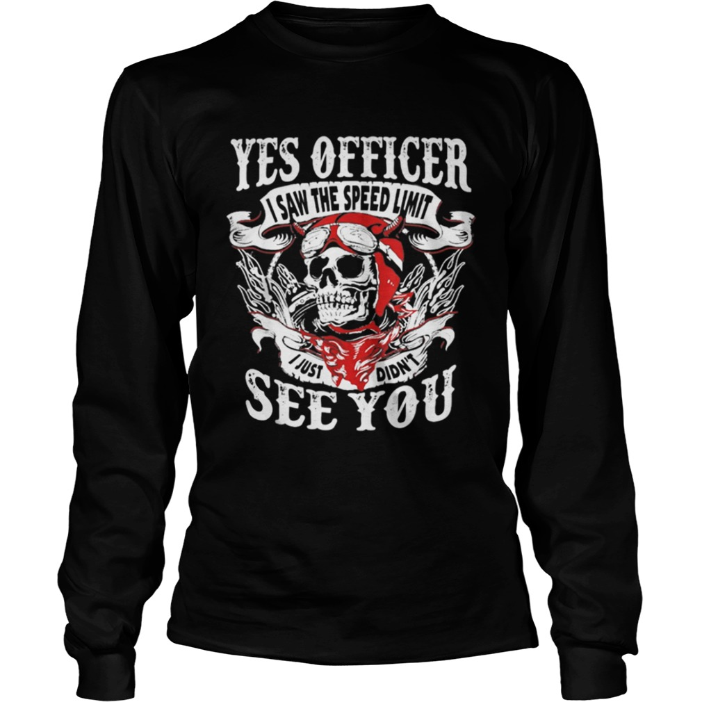 Yes Officer I Saw The Speed Limit I Just Didnt See You LongSleeve
