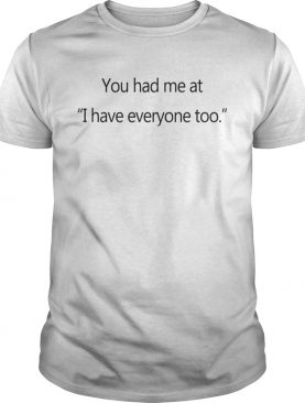 You had me at I hate everyone too shirt