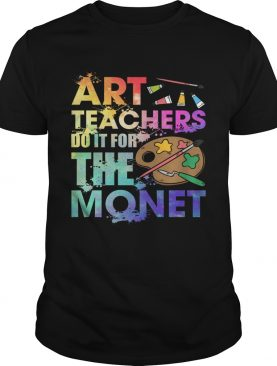Art Teachers Do It For The Monet Funny Saying Shirt T-Shirt