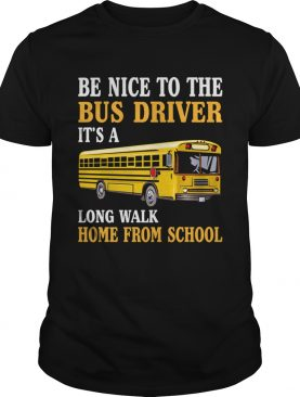 Be Nice To The Bus Driver Funny Mothers Fathers Day Shirt T-Shirt