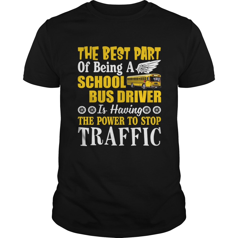 Best Part Of Being A School Bus Driver Have Power To Stop Traffic Shirt Unisex