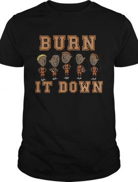 Burn It Down Shirt