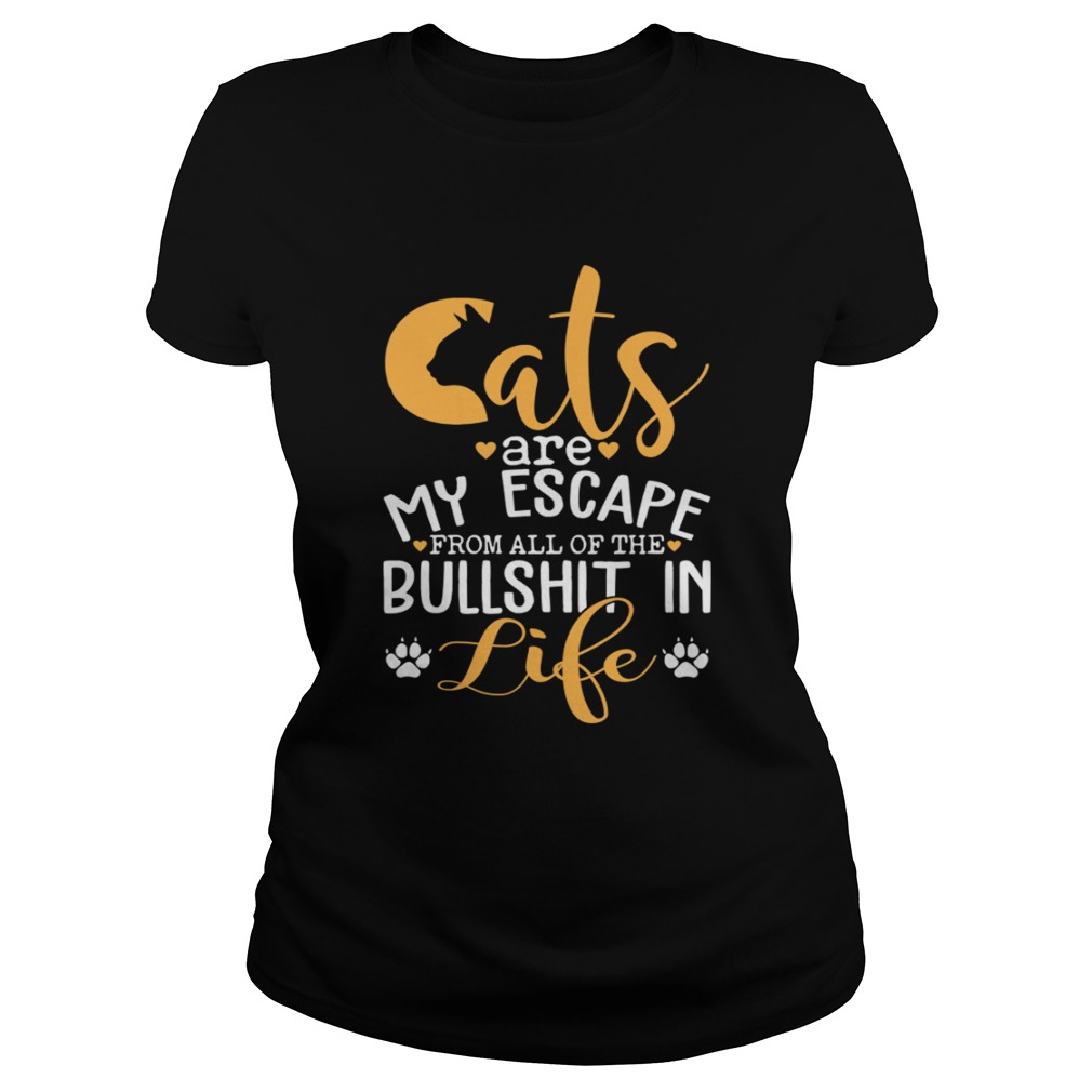 Cat Are My Escape From All Of The Bullshit In Life Funny Shirt Classic Ladies
