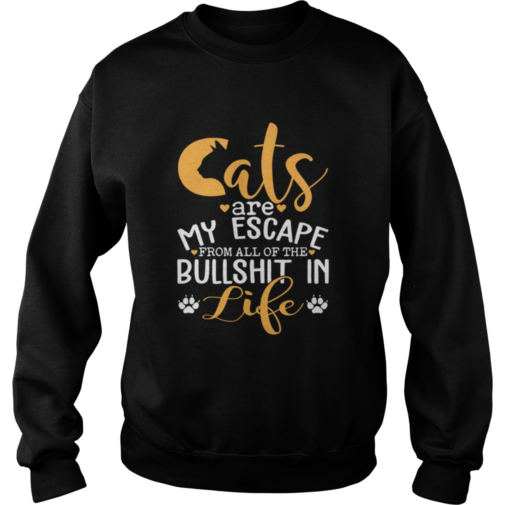 Cat Are My Escape From All Of The Bullshit In Life Funny Shirt Sweatshirt