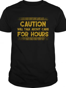 Caution Will Talk About Cars For Hours Funny Car Lovers Shirt