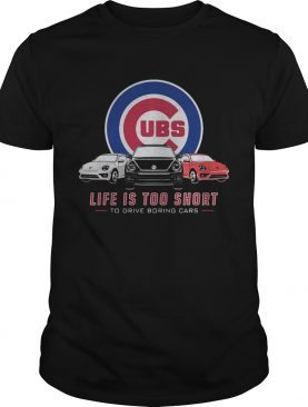 Chicago Cubs life is too short to drive boring cars shirt