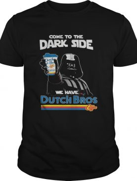 Dark Vader come to the dark side we have Dutch Bros coffee shirt