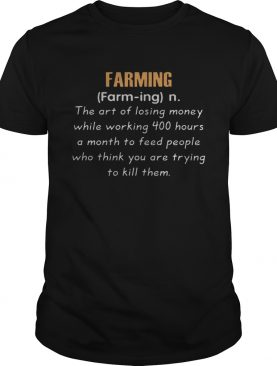 Farming definition the art of losing money Tee Shirt