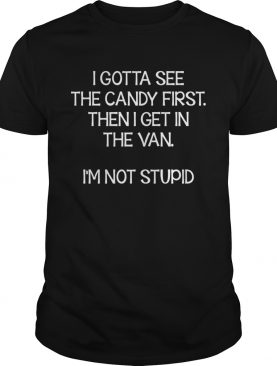 Gotta See The Candy First Then Get In The Van Funny Shirt T-Shirt