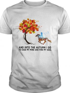 Horse autumn And into the forest I go to lose my mind and find my soul shirt