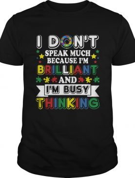 I Don't Speak Much Brilliant And Busy Thinking Autism Kids Shirt